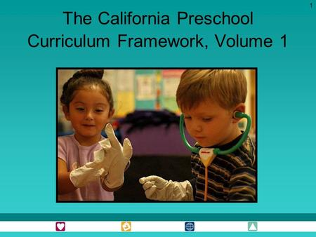 1 The California Preschool Curriculum Framework, Volume 1.