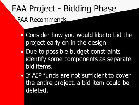 FAA Project - Bidding Phase FAA Recommends.. Consider how you would like to bid the project early on in the design. Due to possible budget constraints.
