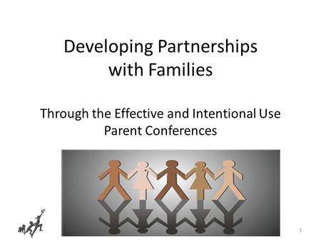 1 Developing Partnerships with Families Through the Effective and Intentional Use Parent Conferences Copyright © 2010 California Department of Education,