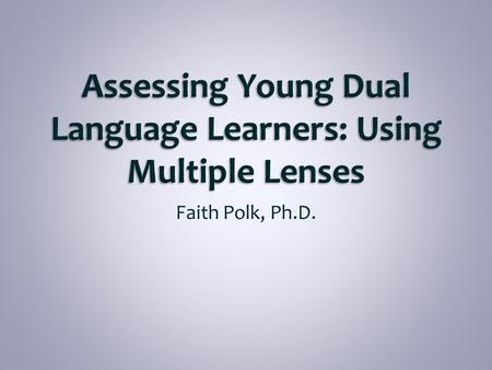 Faith Polk, Ph.D.. 1. Connect stages of second language acquisition in early childhood to DRDP © (2010) ELD measures 2. Discuss plans for effective assessment.