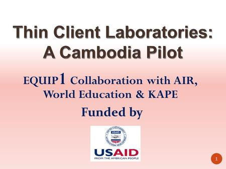 EQUIP 1 Collaboration with AIR, World Education & KAPE 1 Funded by.