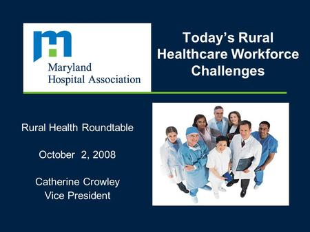 Todays Rural Healthcare Workforce Challenges Rural Health Roundtable October 2, 2008 Catherine Crowley Vice President.