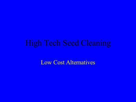 High Tech Seed Cleaning Low Cost Alternatives. Initial Steps in Seed Preparation Adapted seed source (Often local) Locate mature flowering plants of desired.
