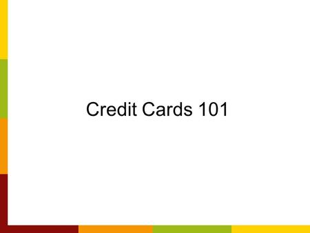Credit Cards 101. Shopping for A Credit Card Comparison shop credit cards Dont take the first offer that comes to you: –Pre-approval Means nothing No.