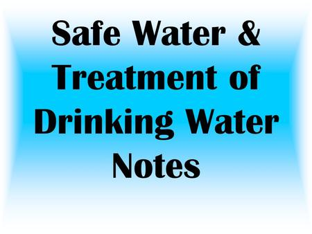 Safe Water & Treatment of Drinking Water Notes. Water Treatment Process –Sedimentation – the heavy particles settle to the bottom and the clear water.