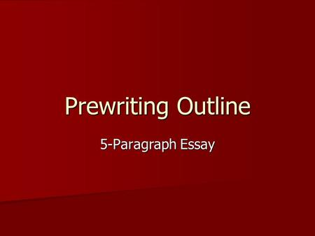 Prewriting Outline 5-Paragraph Essay. Introduction Paragraph Bedford High School is the best high school because of the teachers, the classes, and the.