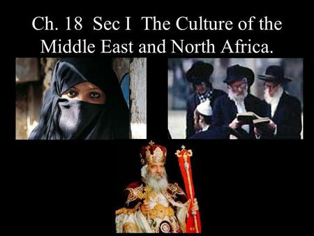 Ch. 18 Sec I The Culture of the Middle East and North Africa.