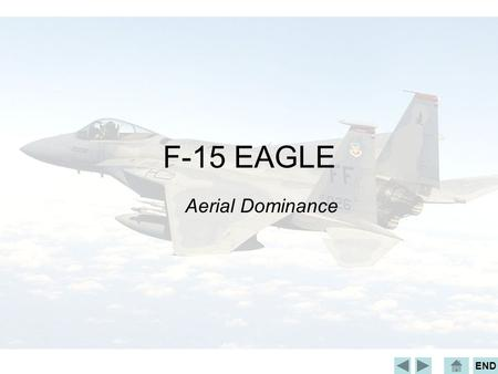 END F-15 EAGLE Aerial Dominance. END Scope Manufacturer and History Design and Specifications Operational History.