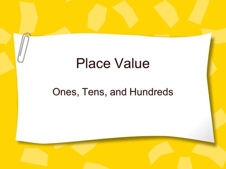 Place Value Ones, Tens, and Hundreds.