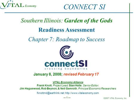 ©2007 ViTAL Economy, Inc. 1 Southern Illinois: <strong>Garden</strong> <strong>of</strong> the Gods Readiness Assessment Chapter 7: Roadmap to Success January 8, 2008; revised February.