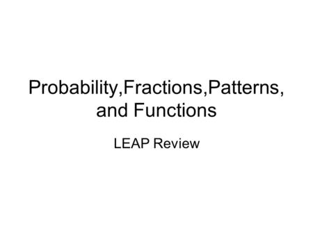 Probability,Fractions,Patterns, and Functions LEAP Review.