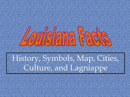 History, Symbols, Map, Cities, Culture, and Lagniappe.