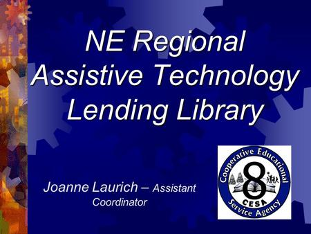 NE Regional Assistive Technology Lending Library Joanne Laurich – Assistant Coordinator.