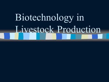 Biotechnology in Livestock Production Definition ntnthe science of altering genetic and reproductive processes in plants and animals.