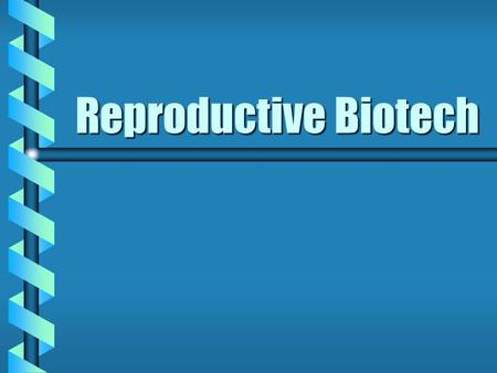 Reproductive Biotech.