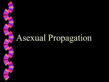 Asexual Propagation.