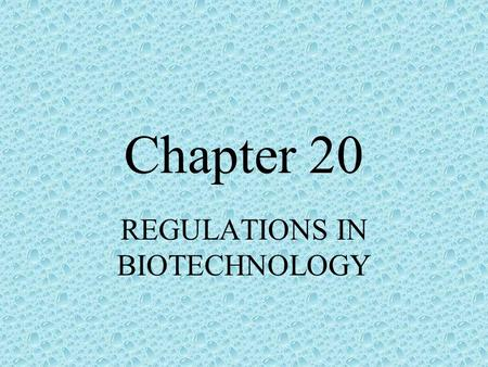 Chapter 20 REGULATIONS IN BIOTECHNOLOGY. Regulations Are intended to allow us to safely use the benefits of biotech. Help in developing and using biotech.