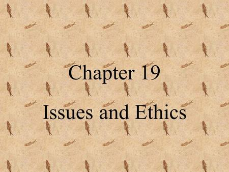Chapter 19 Issues and Ethics Identifying an Issue Issue: a subject or problem that has more than one point of view Somatic Cells: cells that compose.