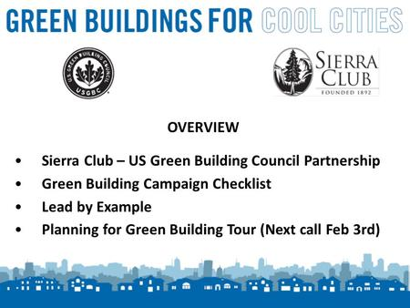 1 OVERVIEW Sierra Club – US Green Building Council Partnership Green Building Campaign Checklist Lead by Example Planning for Green Building Tour (Next.