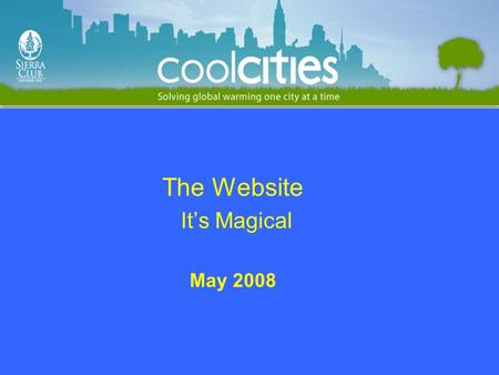 The Website Its Magical May 2008. How to Use the Cool Cities Website.