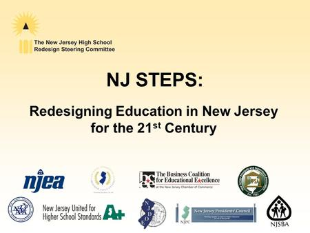 NJ STEPS: Redesigning Education in New Jersey for the 21 st Century.