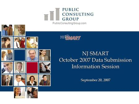 PublicConsultingGroup.com NJ SMART October 2007 Data Submission Information Session September 20, 2007.
