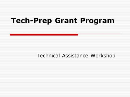 Tech-Prep Grant Program Technical Assistance Workshop.