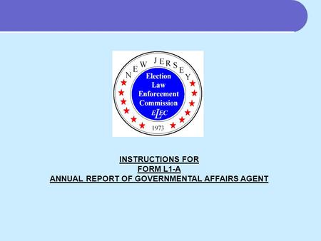 INSTRUCTIONS FOR FORM L1-A ANNUAL REPORT OF GOVERNMENTAL AFFAIRS AGENT.