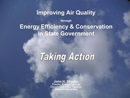 Improving Air Quality through Energy Efficiency & Conservation in State Government John H. Rhodes Director, Energy Savings Department of the Treasury State.
