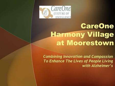 CareOne Harmony Village at Moorestown Combining Innovation and Compassion To Enhance The Lives of People Living with Alzheimers.