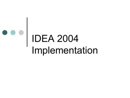 IDEA 2004 Implementation. Overview of Implementation Process Purpose of the Guidance Memo Sets Forth What Districts Must Do as of July 1, 2005 No Policy.
