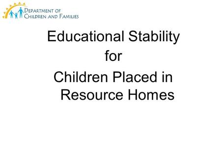Educational Stability for Children Placed in Resource Homes.