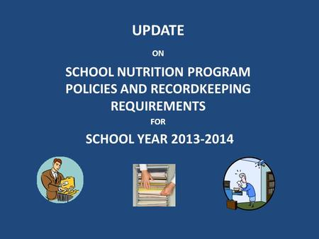 UPDATE ON SCHOOL NUTRITION PROGRAM POLICIES AND RECORDKEEPING REQUIREMENTS FOR SCHOOL YEAR 2013-2014.
