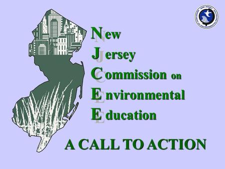 N JCEEN JCEE A CALL TO ACTION N ew J ersey C ommission on E nvironmental E ducation.