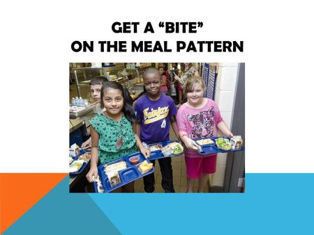 GET A BITE ON THE MEAL PATTERN. MEAT/MEAT ALTERNATE Each menu choice must meet minimum requirements K-56-89-12 Daily Minimum1 oz. Eq. 2 oz. Eq. Weekly.