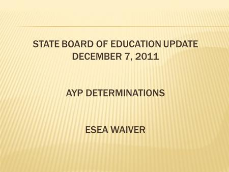 STATE BOARD OF EDUCATION UPDATE DECEMBER 7, 2011 AYP DETERMINATIONS ESEA WAIVER.