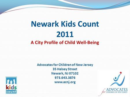 Newark Kids Count 2011 A City Profile of Child Well-Being Advocates for Children of New Jersey 35 Halsey Street Newark, NJ 07102 973.643.3876 www.acnj.org.