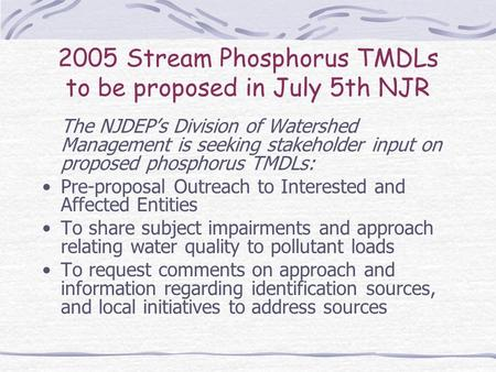 2005 Stream Phosphorus TMDLs to be proposed in July 5th NJR The NJDEPs Division of Watershed Management is seeking stakeholder input on proposed phosphorus.