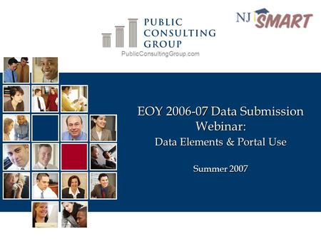 PublicConsultingGroup.com EOY 2006-07 Data Submission Webinar: Data Elements & Portal Use Summer 2007.