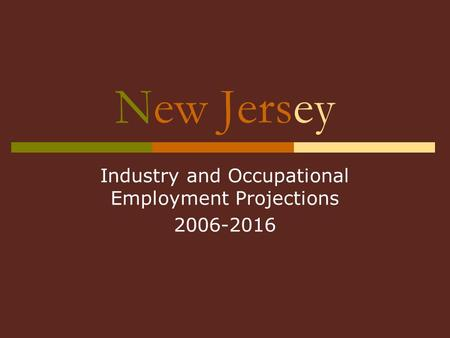 New Jersey Industry and Occupational Employment Projections 2006-2016.