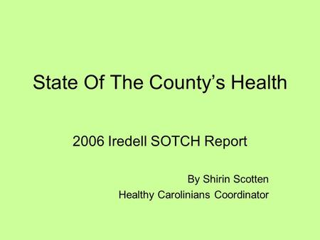 State Of The Countys Health 2006 Iredell SOTCH Report By Shirin Scotten Healthy Carolinians Coordinator.