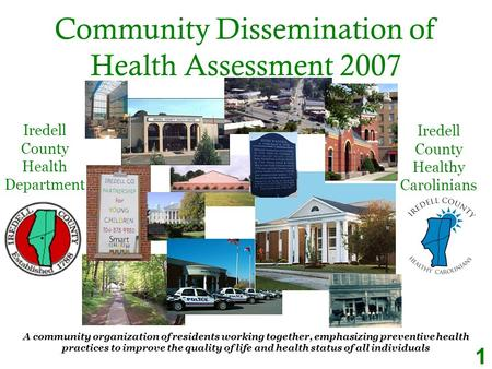 Community Dissemination of Health Assessment 2007 A community organization of residents working together, emphasizing preventive health practices to improve.