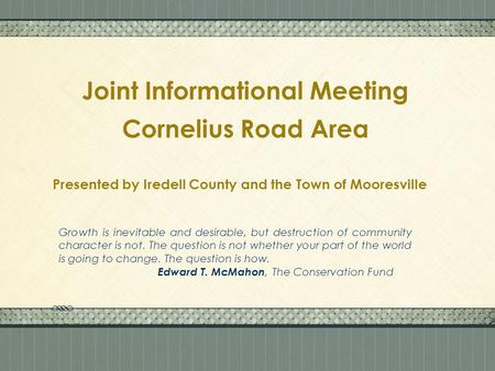 Click here to add text Click here to add text. Joint Informational Meeting Cornelius Road Area Presented by Iredell County and the Town of Mooresville.