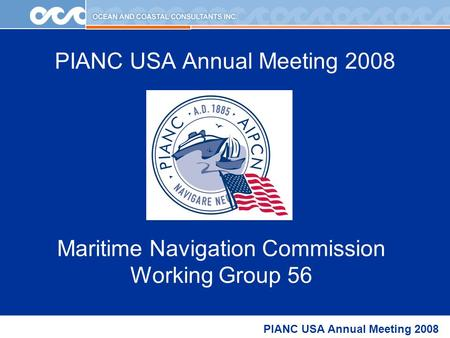 PIANC USA Annual Meeting 2008 Maritime Navigation Commission Working Group 56.