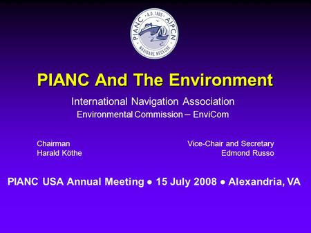 PIANC And The Environment International Navigation Association Environmental Commission – EnviCom Chairman Harald Köthe Vice-Chair and Secretary Edmond.