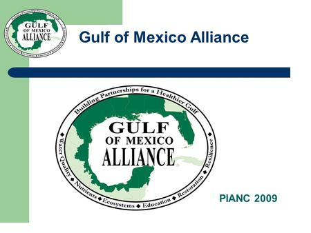 Gulf of Mexico Alliance PIANC 2009. BACKGROUND Pew and Ocean Commissions recommended in 03 and 04 that ocean management should be REGIONAL Birthed in.