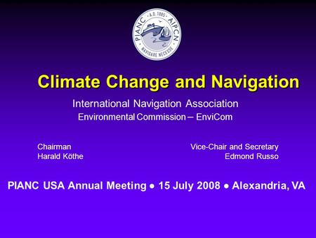 Climate Change and Navigation International Navigation Association Environmental Commission – EnviCom Chairman Harald Köthe Vice-Chair and Secretary Edmond.