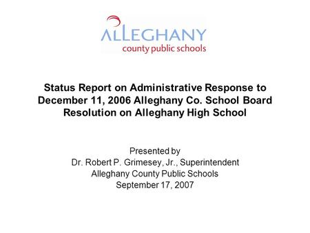 Status Report on Administrative Response to December 11, 2006 Alleghany Co. School Board Resolution on Alleghany High School Presented by Dr. Robert P.