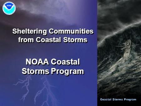 Sheltering Communities from Coastal Storms NOAA Coastal Storms Program Sheltering Communities from Coastal Storms NOAA Coastal Storms Program Coastal Storms.
