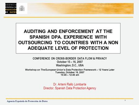 1 Agencia Española de Protección de Datos AUDITING AND ENFORCEMENT AT THE SPANISH DPA. EXPERIENCE WITH OUTSOURCING TO COUNTRIES WITH A NON ADEQUATE LEVEL.